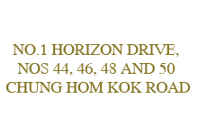 NO.1 HORIZON DRIVE, NOS. 44, 46, 48 AND 50 CHUNG HOM KOK ROAD